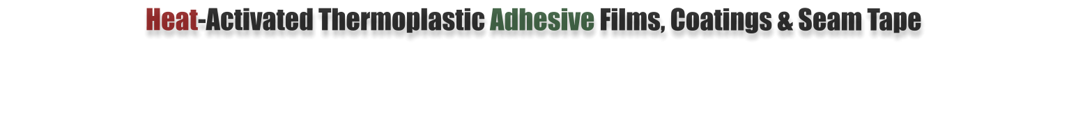 Heat-Activated Thermoplastic Adhesive Films, Coatings & Seam Tape